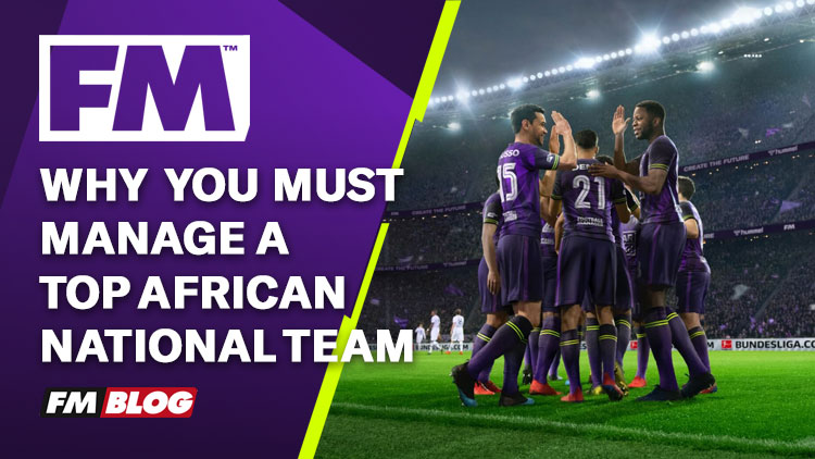 4 Reasons to Manage a Top African International Team Football Manager