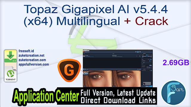 Topaz Gigapixel AI v5.4.4 (x64) Multilingual + Crack