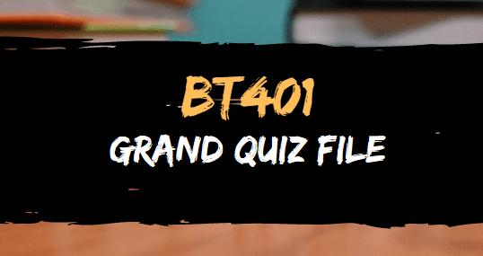 BT401 QUIZ FILE FOR GRAND QUIZ