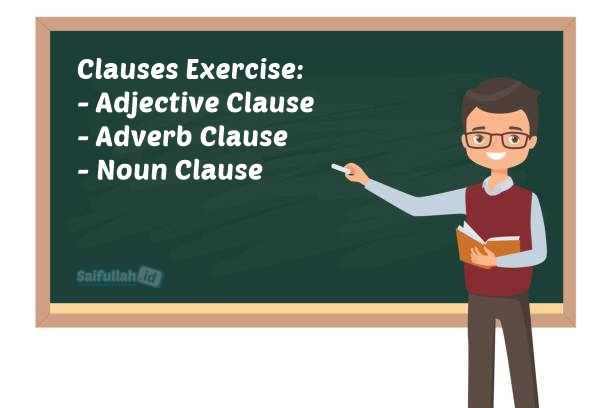 Clauses Exercise: Adjective Clause, Adverb Clause, and Noun Clause