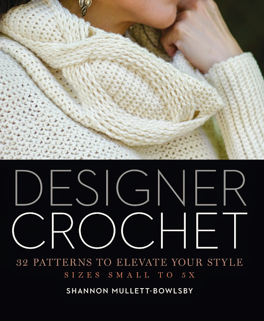New Book Review - Designer Crochet - by Shannon Mullett-Bowlsby