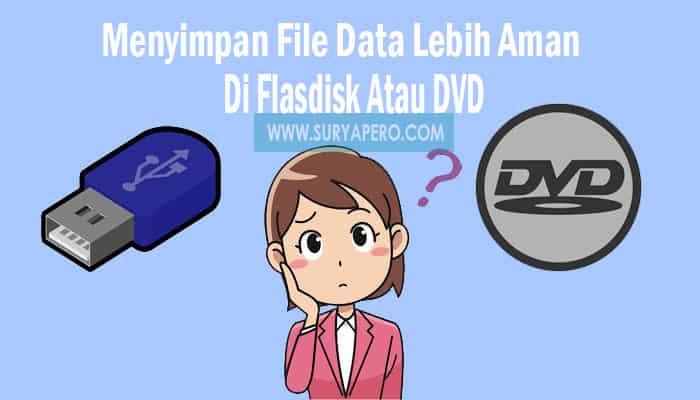 menyimpan file data lebih aman di flasdisk atau dvd