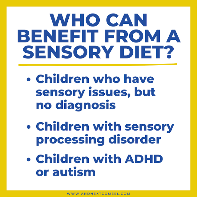 Who can benefit from a sensory diet?