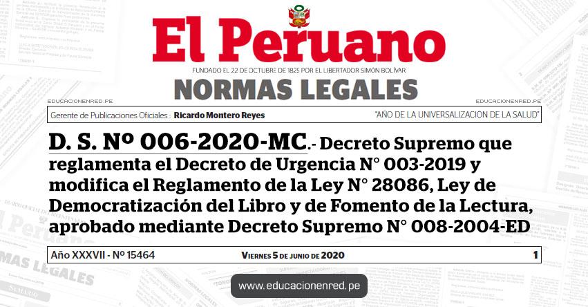 D. S. Nº 006-2020-MC.- Decreto Supremo que reglamenta el Decreto de Urgencia N° 003-2019 y modifica el Reglamento de la Ley N° 28086, Ley de Democratización del Libro y de Fomento de la Lectura, aprobado mediante Decreto Supremo N° 008-2004-ED