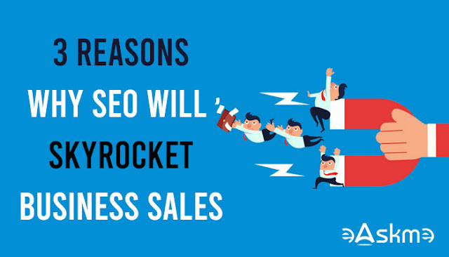 3 Main Reasons Why SEO Will Skyrocket Your Business Sales: easkme