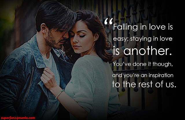 """""""Falling in love is easy; staying in love is another. You've done it though, and you're an inspiration to the rest of us."""""""