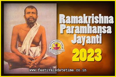 2023 Ramakrishna Paramhansa Jayanti Date & Time, 2023 Ramakrishna Paramhansa Jayanti Calendar