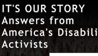 It's Our Story is putting the voices of America's disability activists online, public and accessible, for the world to see.