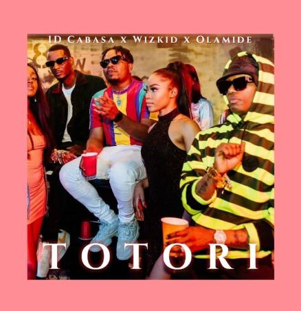 MUSIC + VIDEO:  Wizkid x Olamide x ID Cabasa – Totori