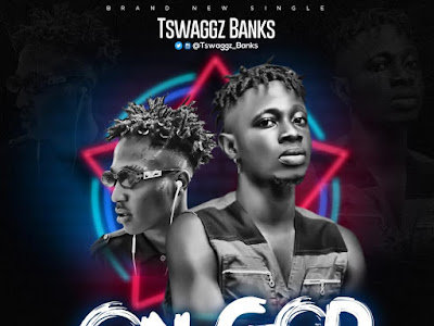 DOWNLOAD  MP3: Tswaggz Banks - On God ft. Tswag Lee