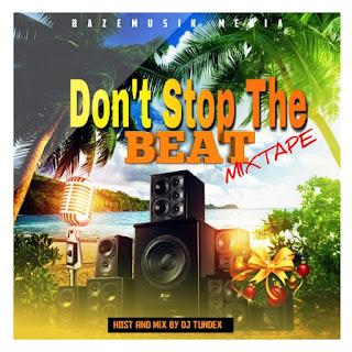 [Mix tape 🔥]:- DJ TUNADEX - Dont stop the beat Mixtape Vol2