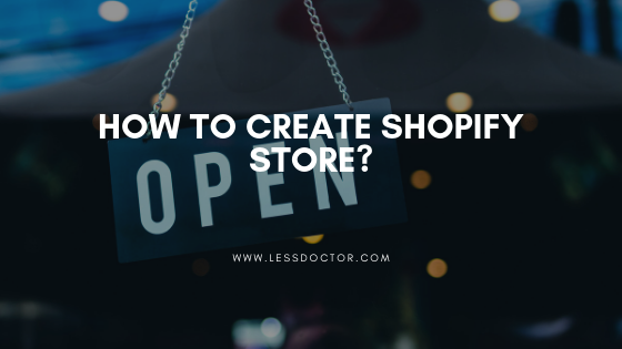 How to Create Shopify Store?