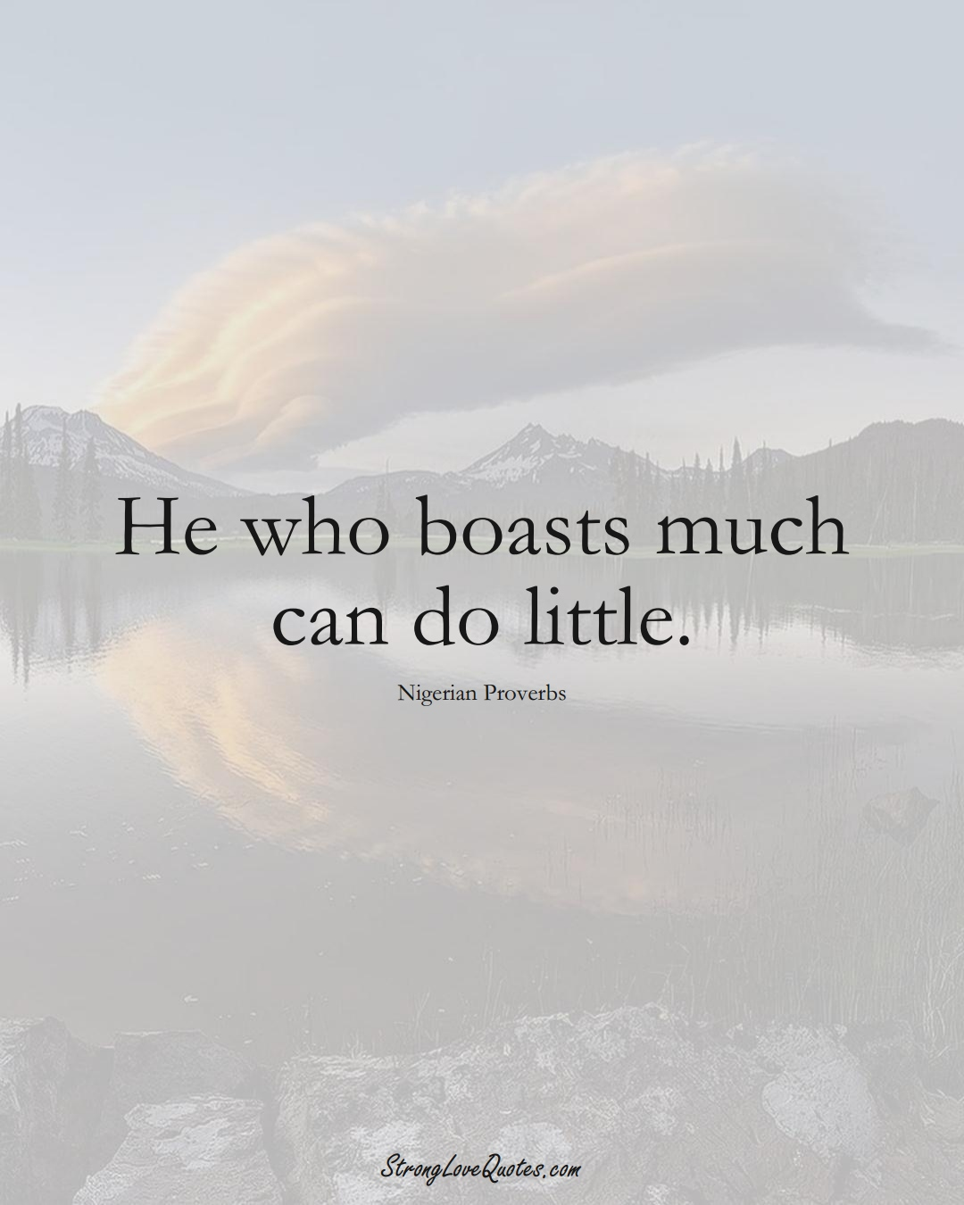 He who boasts much can do little. (Nigerian Sayings);  #AfricanSayings