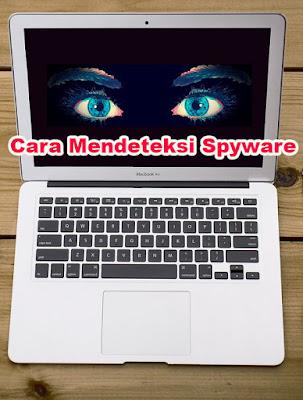Cara Mendeteksi Spyware Pada Komputer