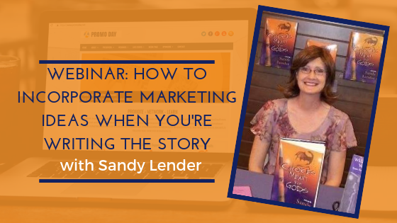 2019 Webinar How to Incorporate Marketing Ideas When You're Writing the Story with Sandy Lender