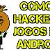 Como hackear e ter dinheiro infinito em jogos no Android