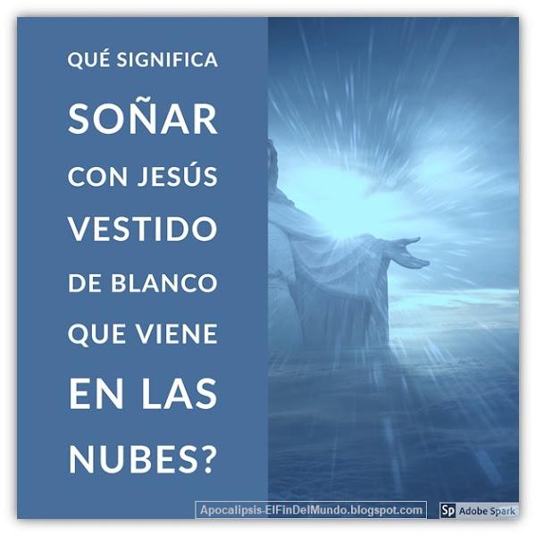 Qué Significa Soñar con Jesús Vestido de Blanco que Viene en las Nubes