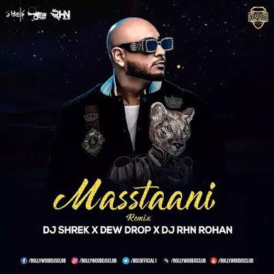 Masstaani (Remix) - DJ Shrek X Dew Drop Production X DJ RHN Rohan