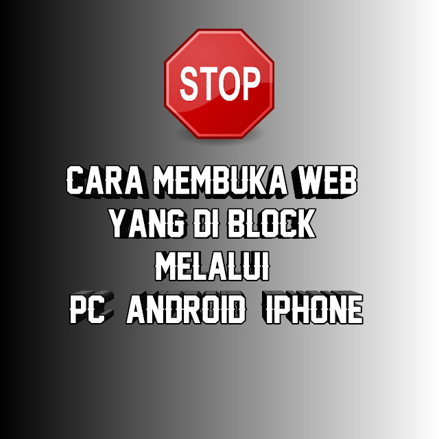 Cara Membuka WEB yang Di Block Melalui [PC / Android / iPhone]