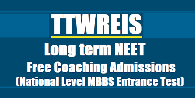 tstwreis ttwreis neet free coaching 2019 admissions,national level mbbs entrance test 2019 free coaching,long term free coaching online application form,selection list,results,last date for apply