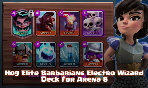 Kombinasi Deck Hog Elite Barbarians Electro Wizard di Arena 8
