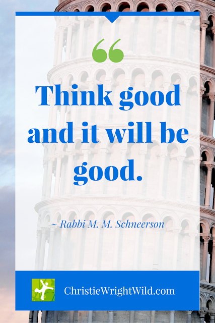 """Think good and it will be good."" ~Rabbi M. M. Schneerson 