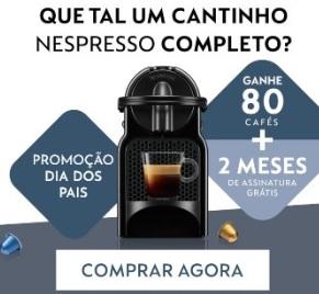 Promoção Nespresso Dia dos Pais 2020 Ganhe 80 Cápsulas Café + 2 Meses Assinatura Grátis