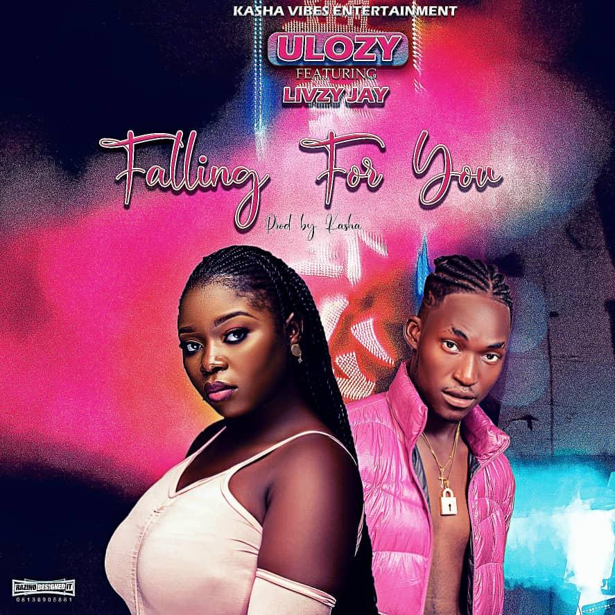[Music] Ulozy ft Livzy - Falling for you (prod. Kasha Dlegendary sound maker) #Arewapublisize