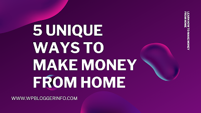 5 unique ways to make money from home