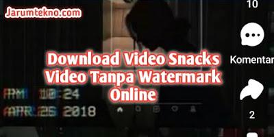 Download Video Snacks Video Tanpa Watermark Online