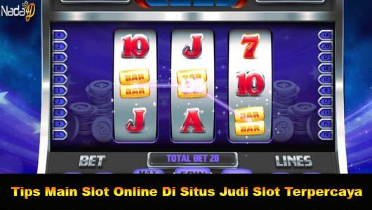 Tips Main Slot Online Di Situs Judi Slot Terpercaya