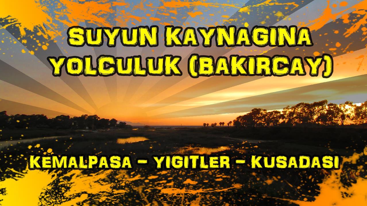 2017/05/09 Suyun Kaynağına yolculuk Kemalpaşa / Yiğitler Köyü - Kuşadası (6.Gün)