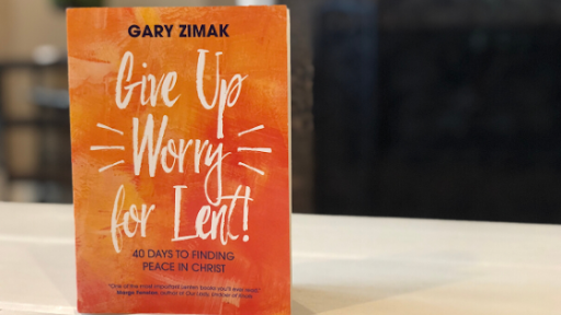 Give Up Worry for Lent by Gary Zimak