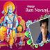 Ram Navami Photo Frames: Ram Frames :All Festivals