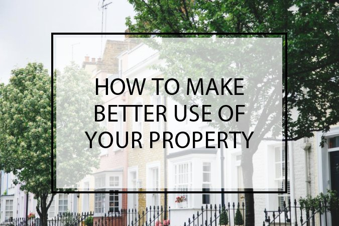 How To Make Better Use Of Your Property