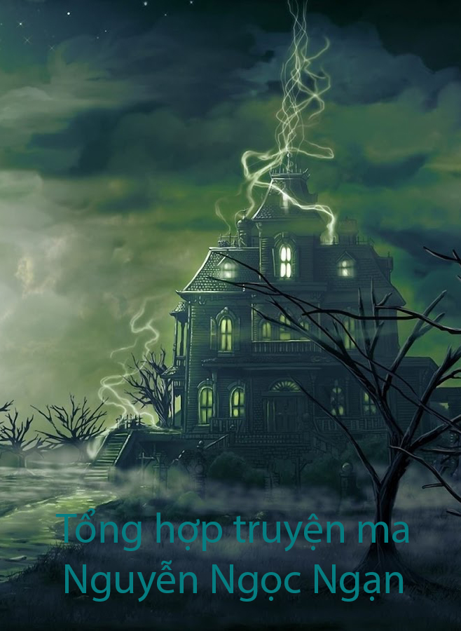[Audio Kinh Dị] Tổng hợp truyện ma kinh dị - Nguyễn Ngọc Ngạn