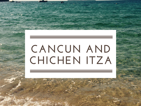 Travel flashback - Cancun and Chichen Itza