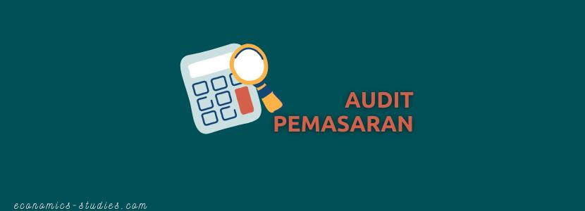 Audit Pemasaran: Pengertian, Tujuan, Bentuk, hingga Tahap Auditing