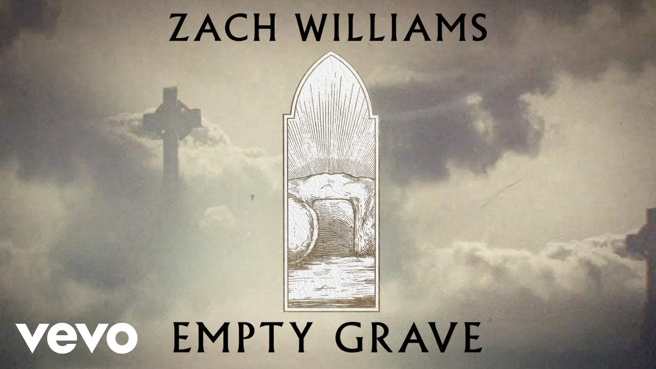 Zach Williams - Empty Grave Lyrics & Mp3 Download