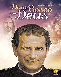 Dom Bosco com Deus - Eugénio Ceria