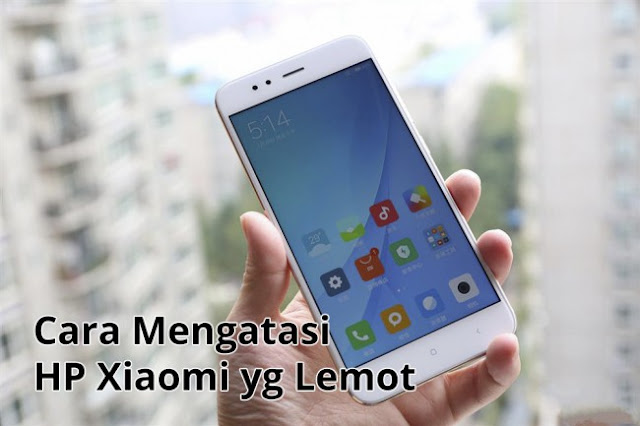 Cara Jitu Mengatasi HP Xiaomi yang Lemot