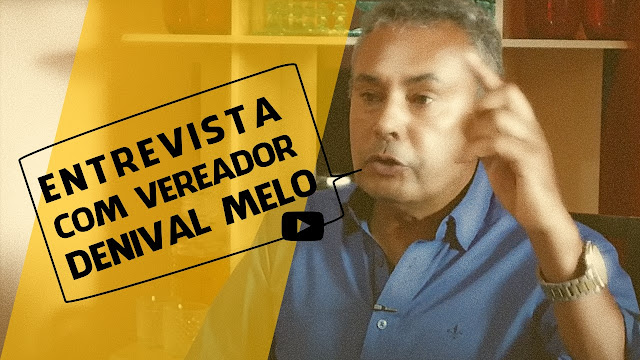 Entrevista com o vereador Denival Melo