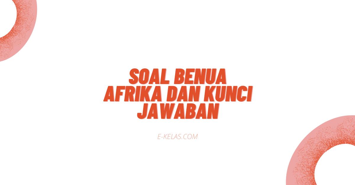 soal pilihan ganda pertanyaan sulit tentang benua afrika dan jawaban