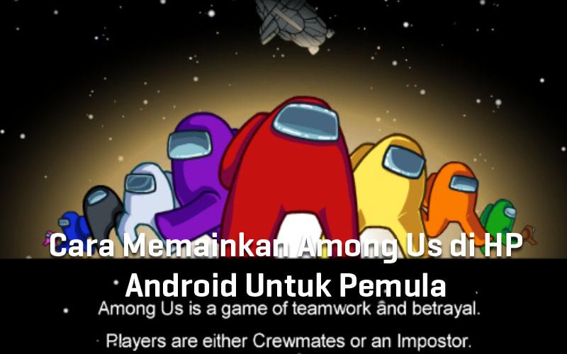 cara-memainkan-among-us-di-hp-android-untuk-pemula