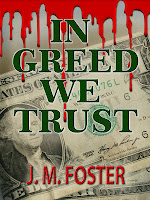 In Greed We Trust (A Novel) by J.M. Foster