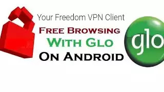Glo Unlimited Free Browsing Cheat For YourFreedom VPN 2020