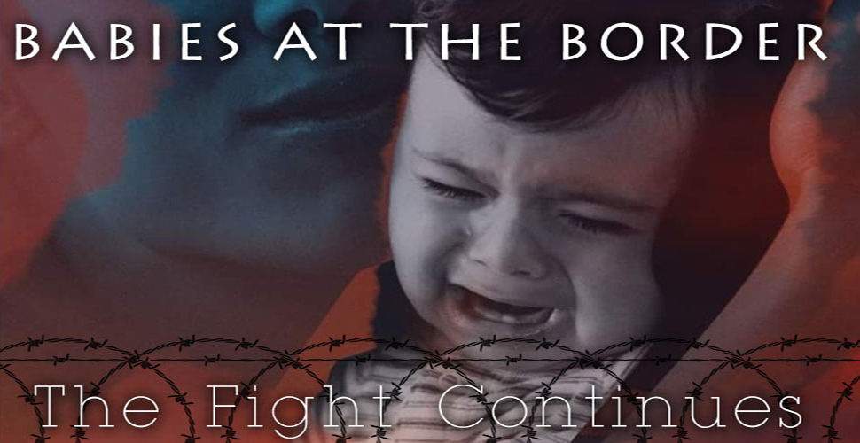 Babies at the Border: The Fight Continues