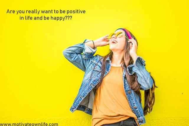 3 Hacks Help to be Positive and Happy all the Time