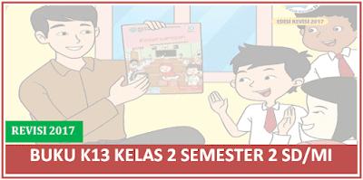 Buku K13 Revisi 2017 Kelas 2 Semester 2 SD/MI Terbaru