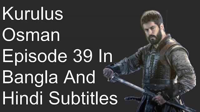 Kurulus Osman Episode 39 In Bangla And Hindi Subtitles